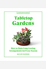Tabletop Gardens: How to Make Long-Lasting Arrangements for Every Season (Living with Plants) Kindle Edition
