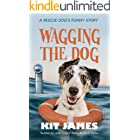Wagging The Dog: A Rescue Dog's Funny Story (Mutt to Megastar Book 2)