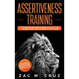 Assertiveness Training: Mastering Assertive Communication to Learn How to be Yourself and Still Manage to Win the Respect of