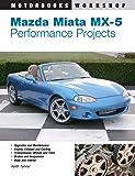 Mazda Miata MX-5 Performance Projects (Motorbooks Workshop)