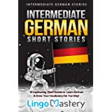 Intermediate German Short Stories: 10 Captivating Short Stories to Learn German & Grow Your Vocabulary the Fun Way! (Intermed