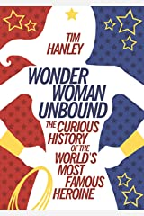 Wonder Woman Unbound: The Curious History of the World's Most Famous Heroine Kindle Edition