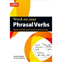 Work on Your Phrasal Verbs: Master the 400 Most Common Phras…