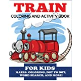 Train Coloring and Activity Book for Kids: Mazes, Coloring, Dot to Dot, Word Search, and More!, Kids 4-8