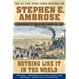 Nothing Like it in the World: The Men that Built the Transcontinental Railroad: The Men Who Built the Transcontinental Railro