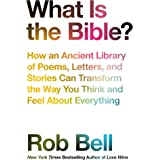 What is the Bible?: How an Ancient Library of Poems, Letters and Stories Can Transform the Way You Think and Feel About Every