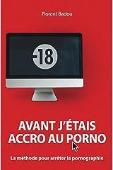 Avant j'étais accro au porno: La méthode pour arrêter la pornographie (French Edition) Kindle Edition