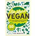 Be More Vegan: The Young Person's Guide to Going (a Bit More) Plant-Based!