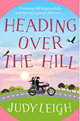 Heading Over the Hill: The perfect funny, uplifting read for 2021 from bestseller Judy Leigh Kindle Edition