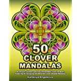 50 CLOVER MANDALAS: An Artistic, Unique, and Fascinating Adult Coloring Book, Featuring 50 Intriguing and Detailed Clover Sha