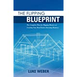 Flipping Blueprint: The Complete Plan for Flipping Houses and Creating Your Real Estate-Investing Business: 1