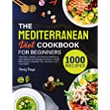 The Mediterranean Diet Cookbook for Beginners: 1000 Easy, Healthy, and Flavorful Mediterranean Recipes for Everyday Cooking |