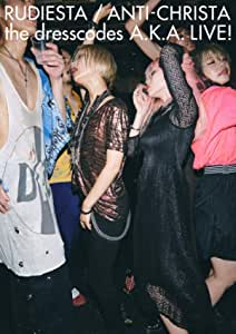 "【Amazon.co.jp限定】『ルーディエスタ/アンチクライスタ the dresscodes A.K.A. LIVE!』[DVD](Amazonイベント応募用デジタルシリアルコード+""THE END OF THE WORLD PARTY TOUR""横浜BAY HALL公演 本人肉声コメント入りLIVE CD (前編)付き)"