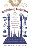 Revolutionary Brotherhood: Freemasonry and the Transformation of the American Social Order, 1730-1840 (Published by the Omohundro Institute of Early ... and the University of North Carolina Press) (Published for the Omohundro Institute of Early American History and Culture, Williamsburg, Virginia)