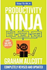 How to be a Productivity Ninja UPDATED EDITION: Worry Less, Achieve More and Love What You Do Kindle Edition