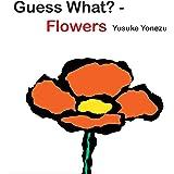 Guess What?-Flowers (Yonezu, Guess What?, board books)