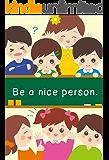Be a nice person: マナーを学ぼう 英語で他教科も学ぶ絵本シリーズ