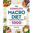 The Complete Macro Diet Cookbook for Beginners: 1000 Days Easy & Healthy Recipes and 4 Weeks Meal Plan to Help You Burn Fat Q