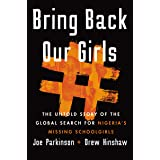 Bring Back Our Girls: The Search for Nigeria's Missing Schoolgirls and Their Astonishing Survival: The Untold Story of the Gl