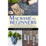 Macramé for Beginners: Complete guide for beginners, it will guide you step by step in improving the art of macrame, inside w