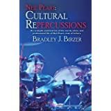 Neil Peart: Cultural Repercussions: An in-depth examination of the words, ideas, and professional life of Neil Peart, man of