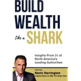 Build Wealth Like a Shark: Insights From Some Of North America's Leading Authorities