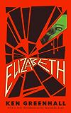 Elizabeth: A Novel of the Unnatural (English Edition)