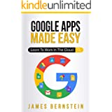 Google Apps Made Easy: Learn to work in the cloud (Computers Made Easy Book 7)