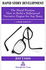 Rapid Story Development #5: The Moral Premise-How to Build a Bulletproof Narrative Engine for Any Story Kindle Edition