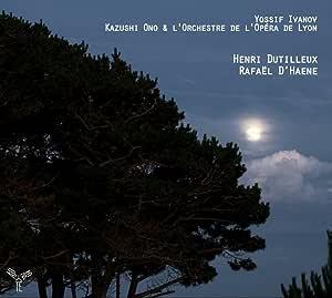 デュティユー:同じ和音の上で、他 (Henri Dutilleux : Rafael D'haene / Yossif Ivanov, Kazushi Ono & L'Orchestre De L'Opera De Lyon) [日本語解説書付]