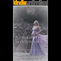 A herdeira do alfa supremo: As alcateias da deusa Luna - Liv…