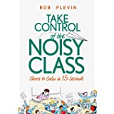 Take Control of the Noisy Class: Chaos to Calm in 15 Seconds (Super-effective classroom management strategies for teachers in