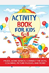 Activity Book for Kids 6-8: Mazes, Coloring, Dot to Dot, Word Search, and More! Paperback