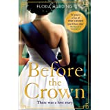 Before the Crown: The love story of Prince Philip and Princess Elizabeth and the most page-turning and romantic historical no