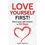 Love Yourself First!: Boost your self-esteem in 30 Days (Change your habits, change your life Book 4)