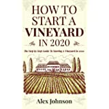 How To Start A Vineyard In 2020: The Step by Step Guide To Starting A Vineyard In 2020: 1