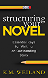 Structuring Your Novel: Essential Keys for Writing an Outsta…