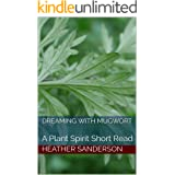 Dreaming with Mugwort: A Plant Spirit Short Read