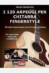 I 120 ARPEGGI per CHITARRA FINGERSTYLE: Metodo facile e progressivo per chitarra moderna, in notazione musicale, tablatura e YouTube video. Paperback