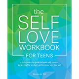 The Self-Love Workbook for Teens: A Transformative Guide to Boost Self-Esteem, Build a Healthy Mindset, and Embrace Your True
