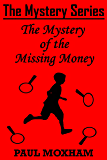 The Mystery of the Missing Money (FREE MIDDLE GRADE MYSTERY ADVENTURE ACTION BOOK FOR KIDS AGES 7-15 CHILDREN) (The Mystery Series 1) (English Edition)