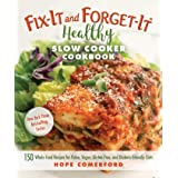 Fix-It and Forget-It Healthy Slow Cooker Cookbook: 150 Whole Food Recipes for Paleo, Vegan, Gluten-Free, and Diabetic-Friendl