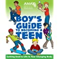 American Medical Association Boy′s Guide to Becoming a Teen: Getting Used to Life in Your Changing Body