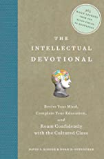 The Intellectual Devotional: Revive Your Mind, Complete Your Education, and Roam Confidently with the Cultured Class (The Intellectual Devotional Series)