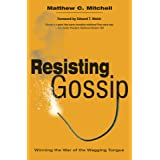 Resisting Gossip: Winning the War of the Wagging Tongue