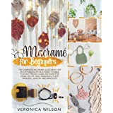 Macramé for Beginners: The Complete Macramé Guide with Step-by-Step Knots Instructions to Make Your DIY Projects and Patterns