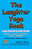 The Laughter Yoga Book: Laugh Yourself to Better Health - Ph…