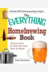 The Everything Homebrewing Book: All you need to brew the best beer at home! (Everything®) Kindle Edition