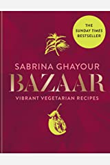 Bazaar: Vibrant vegetarian and plant-based recipes: The 4th book from the bestselling author of Persiana, Sirocco, Feasts and Simply Kindle Edition