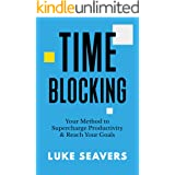 Time-Blocking: Your Method to Supercharge Productivity & Reach Your Goals